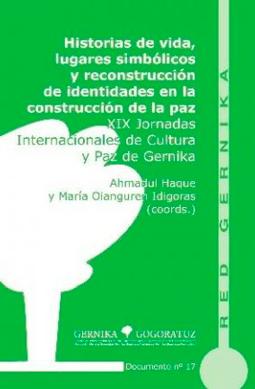Portada Historias de vida, lugares simbólicos y reconstrucción de identidades en la construcción de la paz XIX Jornadas Internacionales de Cultura y Paz de Gernika