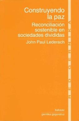 Lederach. Reconciliacion sostenible en sociedades divididas