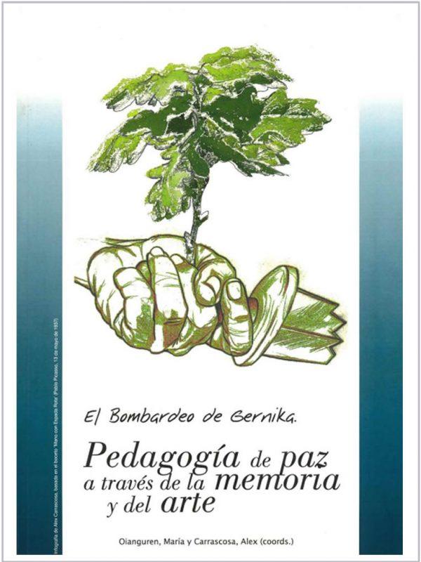 Pedagogía de la Memoria. El Bombardeo de Gernika. Pedagogía de Paz a través de la memoria y el arte. María Oianguren y Alex Carrascosa (coords.)