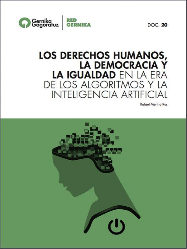 Los Derechos Humanos, La Democracia Y La Igualdad En La Era De Los Algoritmos Y La inteligencia Artificial. Rafael Merino Rus