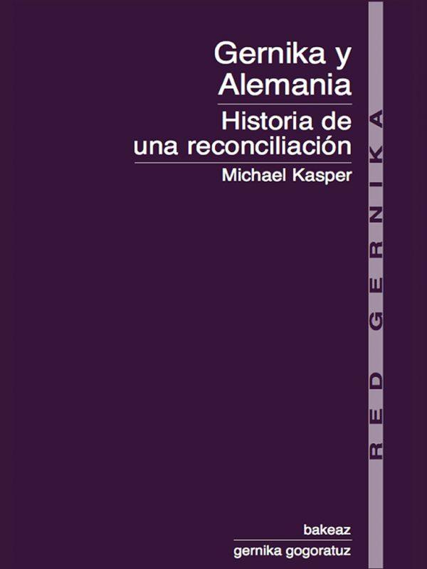 Colección Red Gernika: Gernika y Alemania. Historia de una reconciliación. Michael Kasper