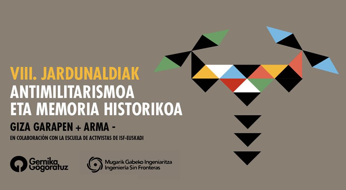 VIII Edición de las Jornadas Antimilitaristas y de Memoria Histórica Organizado por Gernika Gogoratuz