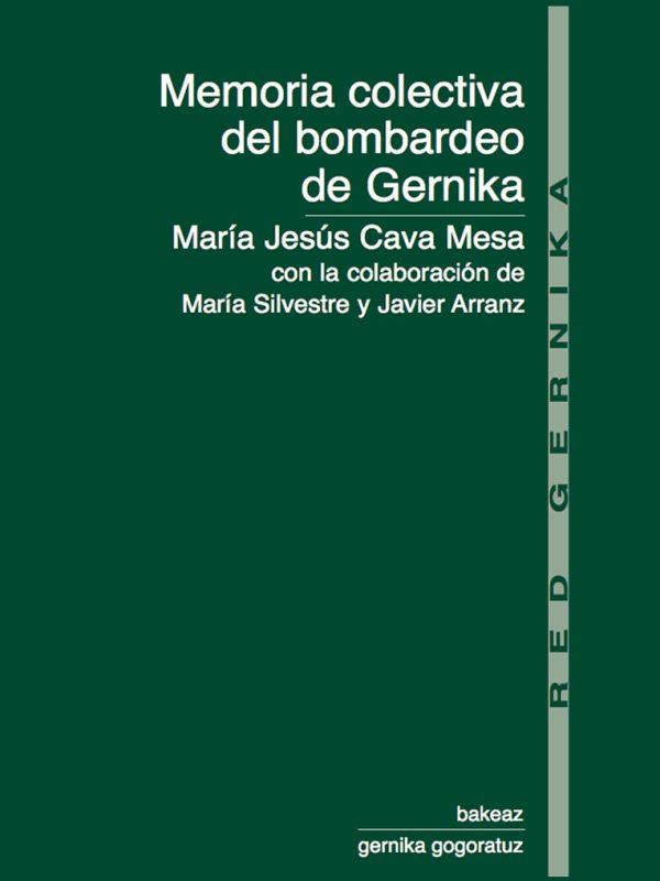 Colección Red Gernika: Memoria colectiva del bombardeo de Gernika. María Jesús Cava Mesa con la colaboración de María Silvestre y Javier Arranz.