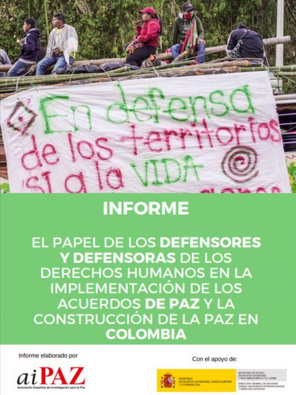 Informe El papel de los defensores y defensoras de los derechos humanos en la implementación de los Acuerdos de Paz y la construcción de la paz en Colombia. AIPAZ