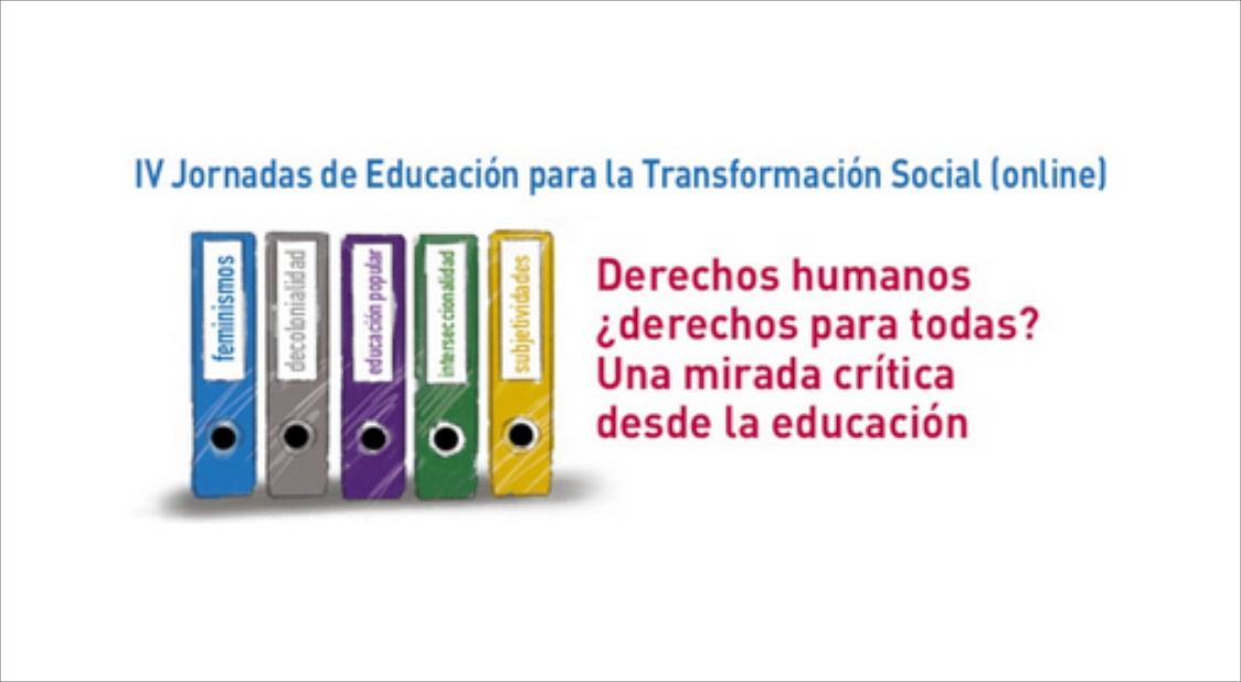 IV JORNADAS DE EDUCACIÓN PARA LA TRANSFORMACIÓN SOCIAL DERECHOS HUMANOS, ¿DERECHOS PARA TODAS?